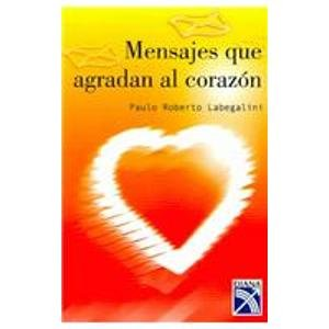 Mensajes Que Agradan Al Corazon / Messages That Please the Heart (Spanish Edition): Labegalini...