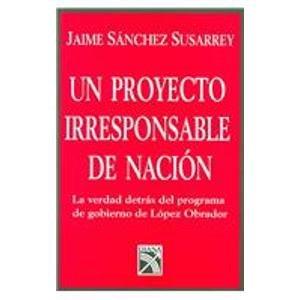 Un Proyecto Irresponsable De Nacion / An: Susarrey, Jaime Sanchez