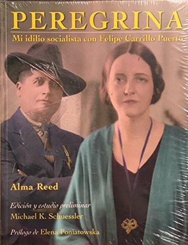 9789681342678: Peregrina / Pilgrim: Mi Idilio Socialista Con Felipe Carrillo Puerto (Spanish Edition)