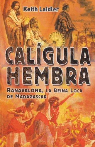 Caligula Hembra / Female Caligula: Ranavalona, La Reina Loca de Madagascar/ Ranavalona, ...