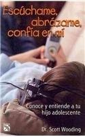 9789681342968: Escuchame, abrazame, confia en mi/ Listen to me, Huge Me, Trust Me: Conoce Y Entiende a Tu Hijo Adolescente (Spanish Edition)