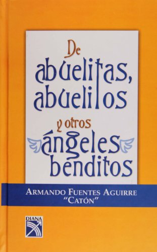 De abuelitas, abuelitos y otros angeles benditos/ About Grannies, Granddaddies and Other Holy ...
