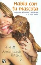 9789681343460: Habla con tu mascota/ Straight from the horses mouth: Desarolla tu intuicion y comprede a tu mejor amigo/ How to Talk to Animals and Get Answers (Spanish Edition)