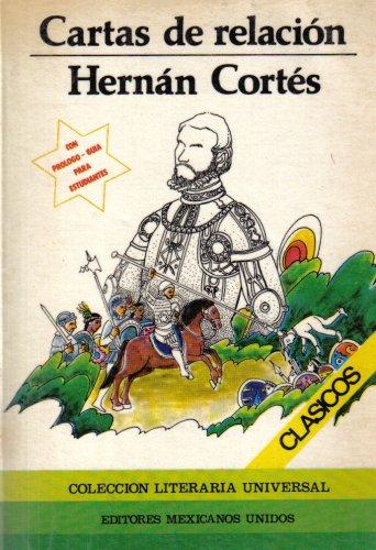 Cartas de relacion (Coleccion Literaria Universal): Hernan Cortez
