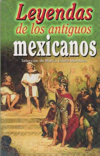Leyendas de los antiguos mexicanos (Spanish Edition)