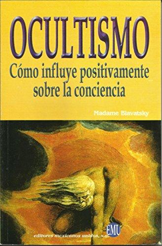 9789681516734: OCULTISMO * COMO INFLUYE POSITIVAMENTE SOBRE LA CONCIENCIA