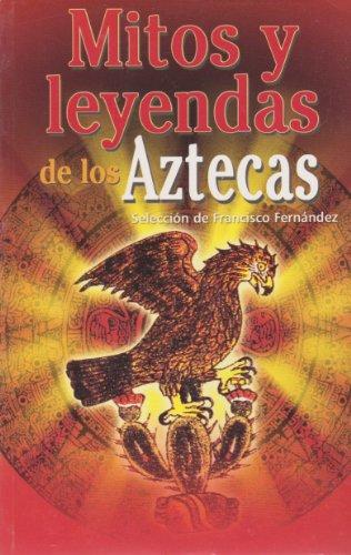 Mitos y leyendas de los Aztecas (Spanish: Fernandez, Francisco