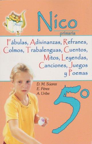 Nico 5° primaria. Fabulas, adivinanzas, refranes, colmos,: D. Suarez, E.