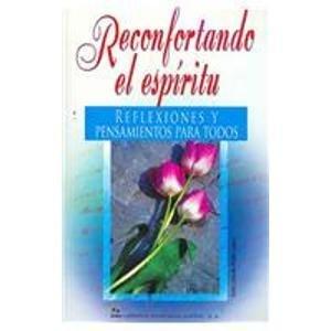 9789681523015: Reconfortando el espiritu/ Reassured the Spirit: Reflexiones y pensamientos para todos/ Reflections and Thoughts for All (Spanish Edition)