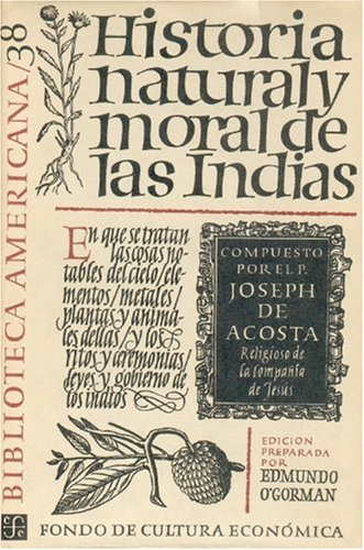 Historia natural y moral de las Indias.: O Gorman, Edmundo: