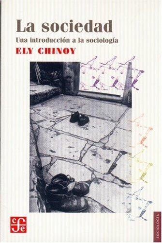 La sociedad: Una introducción a la sociología: Chinoy, Ely