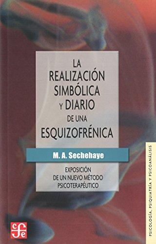 9789681601768: La realización simbólica y Diario de una esquizofrénica : exposición de un nuevo método psicoterapéutico (Psicologia, Psiquiatria y Psicoanalisis) (Spanish Edition)