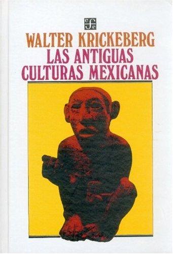 Las antiguas culturas mexicanas (Spanish Edition): Krickeberg Walter
