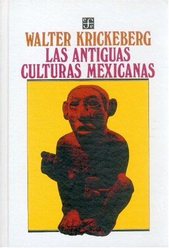 Las antiguas culturas mexicanas/ The Ancient Mexican: Krickeberg, Walter