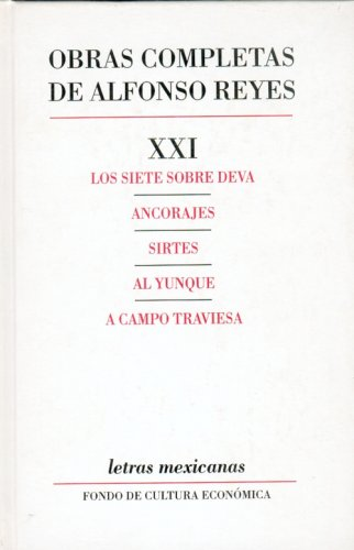 9789681604714: Obras completas, XXI : Los siete sobre Deva, Ancorajes, Sirtes, Al yunque, A campo traviesa (Letras Mexicanas) (Spanish Edition)