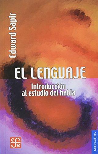 El lenguaje: Introducción al estudio del habla: Sapir, Edward