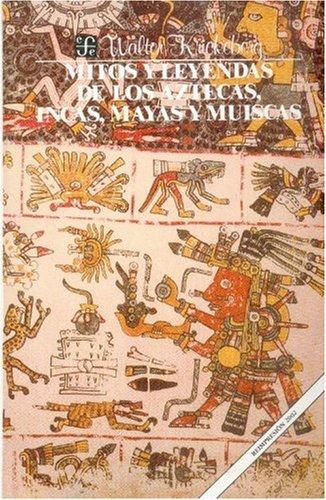 Mitos y leyendas de los aztecas, incas, mayas y muiscas (Spanish Edition): Krickeberg Walter