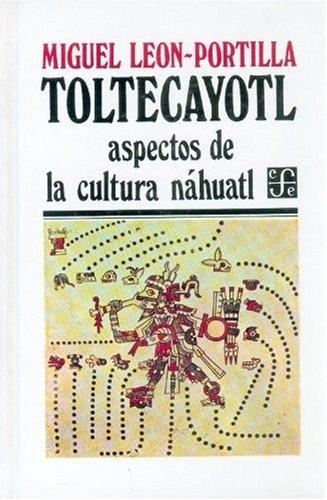 9789681606114: Toltecáyotl : aspectos de la cultura náhuatl (Seccion de Obras de Antropologia) (Spanish Edition)