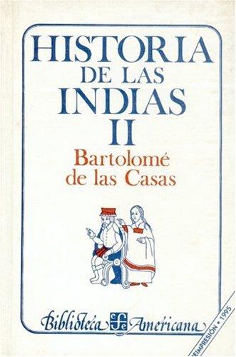 Historia de las Indias, II (Spanish Edition): Casas fray BartolomÃ