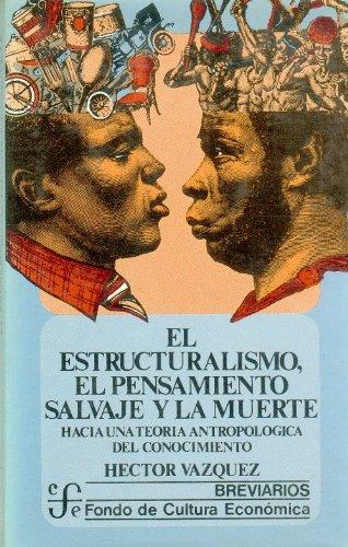 9789681611965: El estructuralismo, el pensamiento salvaje y la muerte : hacia una teoría antropológica del conocimiento (Sociologa) (Spanish Edition)
