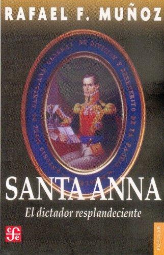Santa-Anna: El dictador resplandeciente (Spanish Edition): F. Munoz, Rafael