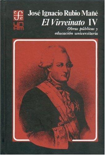 El virreinato, iv : obras publicas y: Rubio Mañe, Jose