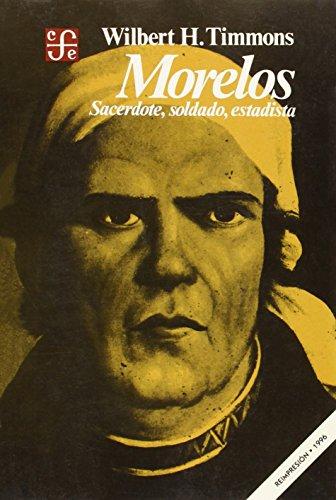 Morelos: Sacerdote, soldado, estadista: Timmons, Wilbert H.