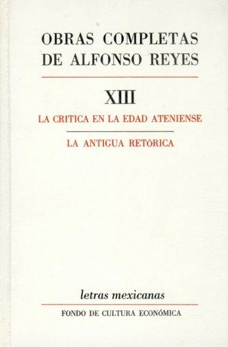 9789681614188: Obras completas, XIII : La critica en la edad ateniense, La antigua retorica (Letras Mexicanas) (Spanish Edition)