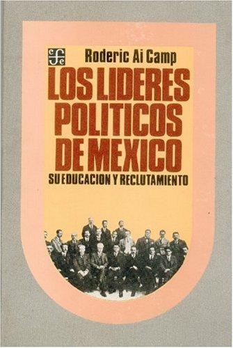 Los Lideres Politicos De Mexico : Su Educacion y Reclutamiento