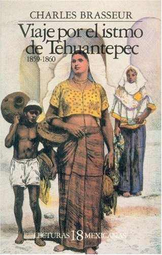 Viaje por el istmo de Tehuantepec, 1859-1860: Brasseur Charles