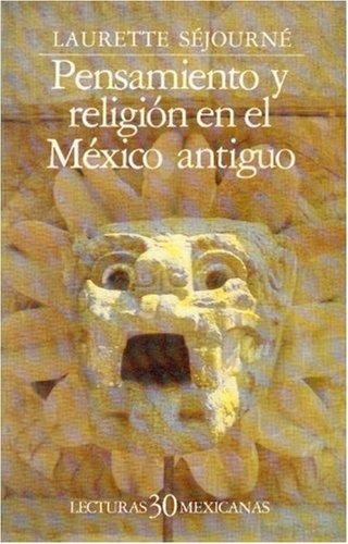 Pensamiento y Religion en el Mexico Antiguo (Spanish Edition): Sejourne Laurette