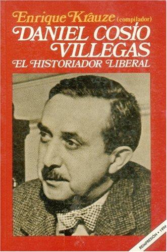 9789681617844: Daniel Cosío Villegas, el historiador liberal (Spanish Edition)