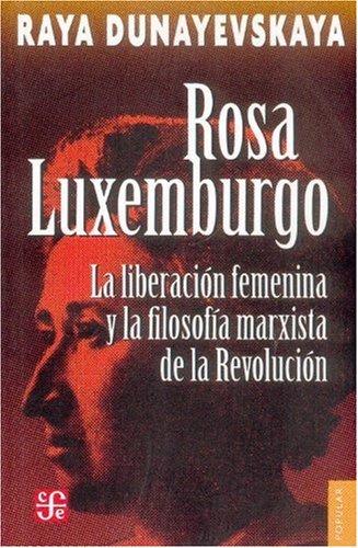 Rosa Luxemburgo, la liberación femenina y la: Raya, Dunayevskaya