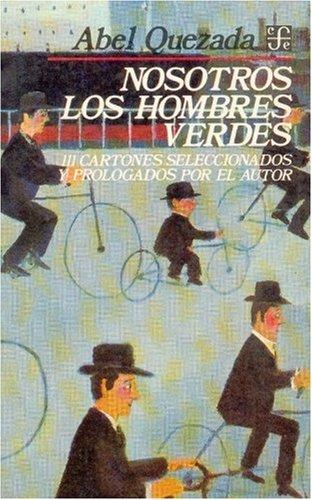 Nosotros los hombres verdes (Spanish Edition): Abel Quezada
