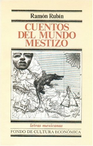Cuentos del mundo mestizo (Letras Mexicanas) (Spanish Edition): RubÃn Ramà n
