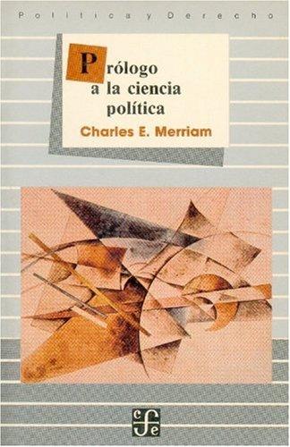 Prologo a la ciencia politica. (Spanish Edition) (9681620909) by Merriam; Charles E.