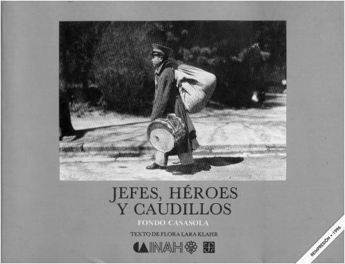 Jefes Heroes y Caudillos by Agustin Victor: Agustin Victor Casasola