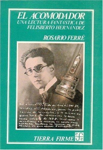 9789681622664: El acomodador : una lectura fantástica de Felisberto Hernández (Coleccion Tierra firme) (Spanish Edition)