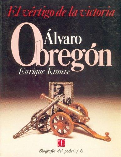 9789681622916: Biografía del poder, 6 : Alvaro Obregón, el vértigo de la victoria (Tezontle) (Spanish Edition)
