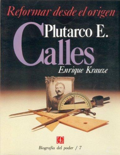 9789681622923: Biografía del poder, 7 : Plutarco E. Calles, reformar desde el origen (Tezontle) (Spanish Edition)