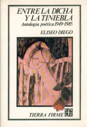 9789681623005: Entre la dicha y la tiniebla : antología poética, 1949-1985 (Coleccibon Tierra Firme) (Spanish Edition)