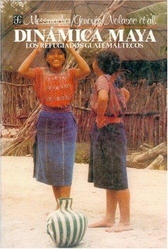 9789681624910: Dinamica Maya: Los Refugiados Guatemaltecos (Antropologia ) (Spanish Edition)