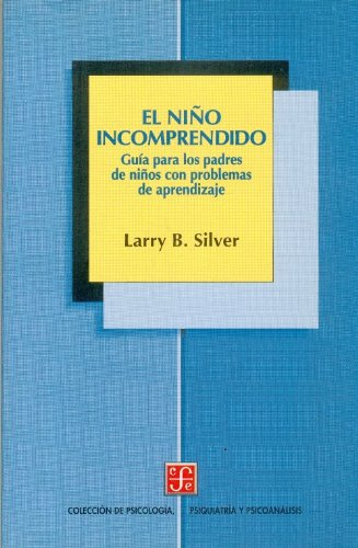 El nino incomprendido/ The Misunderstood Child: Guia para padres de ninos con dificultades de aprendizaje (Spanish Edition) (9681625013) by B. Silver, Larry