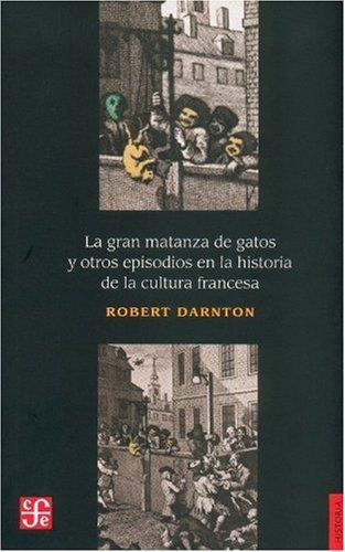 La gran matanza de gatos y otros: Darnton Robert