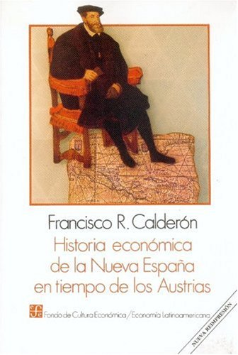 Historia economica de la Nueva Espana en: Calderon, Francisco R.