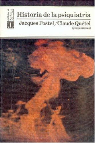Historia de la psiquiatría (Spanish Edition): Postel Jacques y Claude Quétel (comps.)
