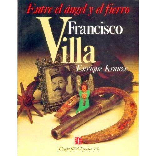9789681627836: Entre El Angel Y El Fierro Francisco Villa (Spanish Edition)