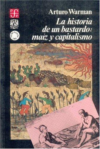 La historia de un bastardo: ma?z y: Arturo Warman