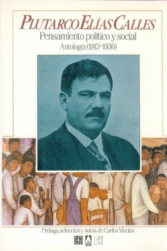 9789681630171: Plutarco Elias Calles: Pensamiento Politico y Social. Antologia (1913-1936) (Historia) (Spanish Edition)