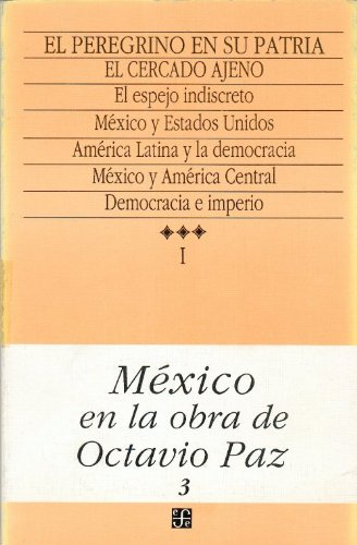9789681631666: México en la obra de Octavio Paz, I. El peregrino en su patria: historia y política de México, 3. El cercado ajeno (Obras Completas) (Spanish Edition)